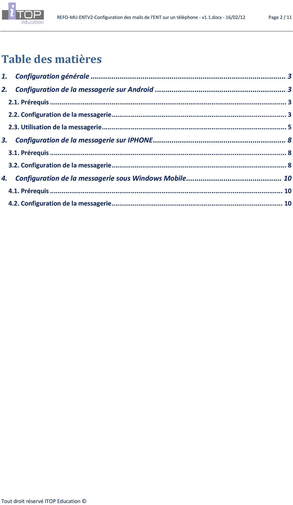 .. 5 3. Configuration de la messagerie sur IPHONE... 8 3.1. Prérequis... 8 3.2. Configuration de la messagerie... 8 4.