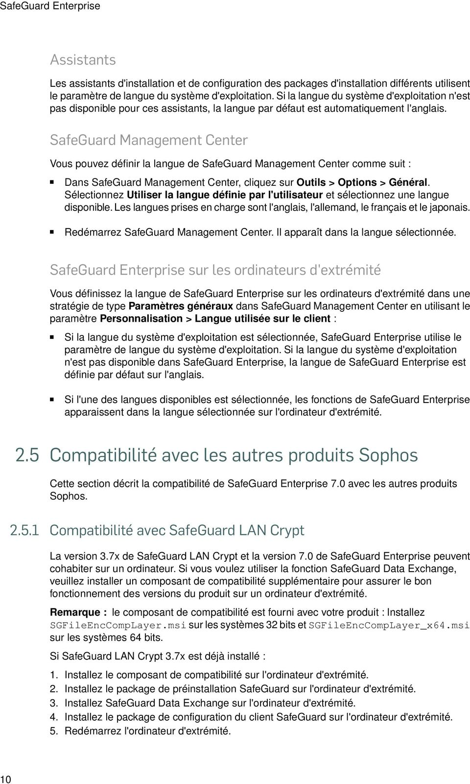 SafeGuard Management Center Vous pouvez définir la langue de SafeGuard Management Center comme suit : Dans SafeGuard Management Center, cliquez sur Outils > Options > Général.