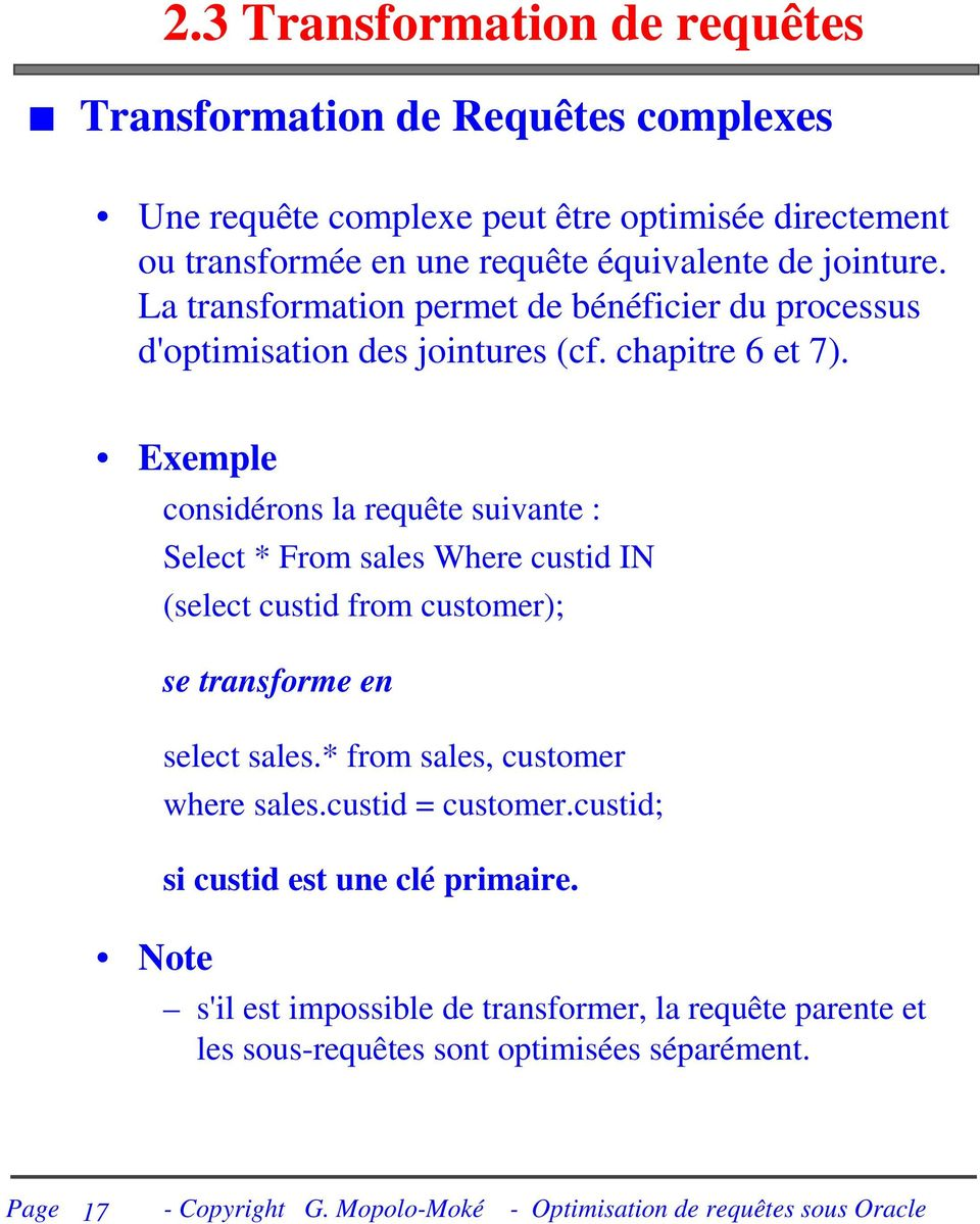 Exemple Note considérons la requête suivante : Select * From sales Where custid IN (select custid from customer); se transforme en select sales.