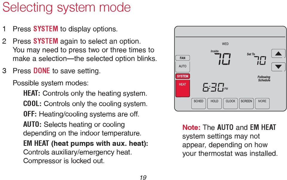 Possible system modes: HEAT: Controls only the heating system. COOL: Controls only the cooling system. OFF: Heating/cooling systems are off.