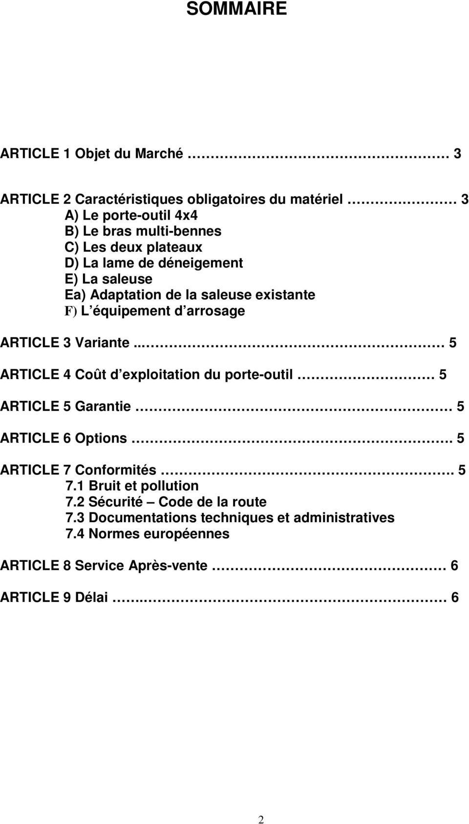 . 5 ARTICLE 4 Coût d exploitation du porte-outil 5 ARTICLE 5 Garantie 5 ARTICLE 6 Options. 5 ARTICLE 7 Conformités. 5 7.1 Bruit et pollution 7.