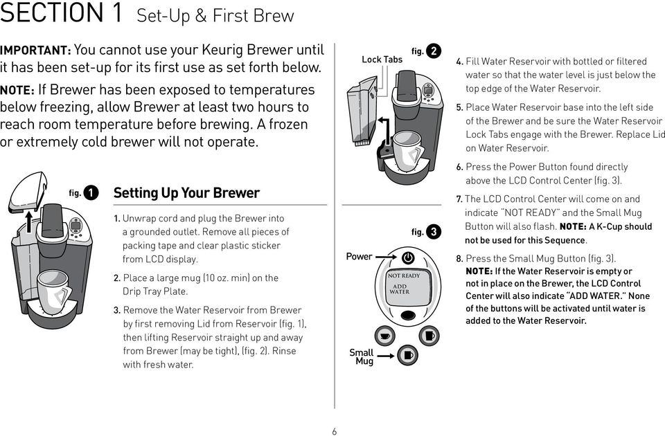 1 Setting Up Your Brewer 1. Unwrap cord and plug the Brewer into a grounded outlet. Remove all pieces of packing tape and clear plastic sticker from LCD display. 2. Place a large mug (10 oz.