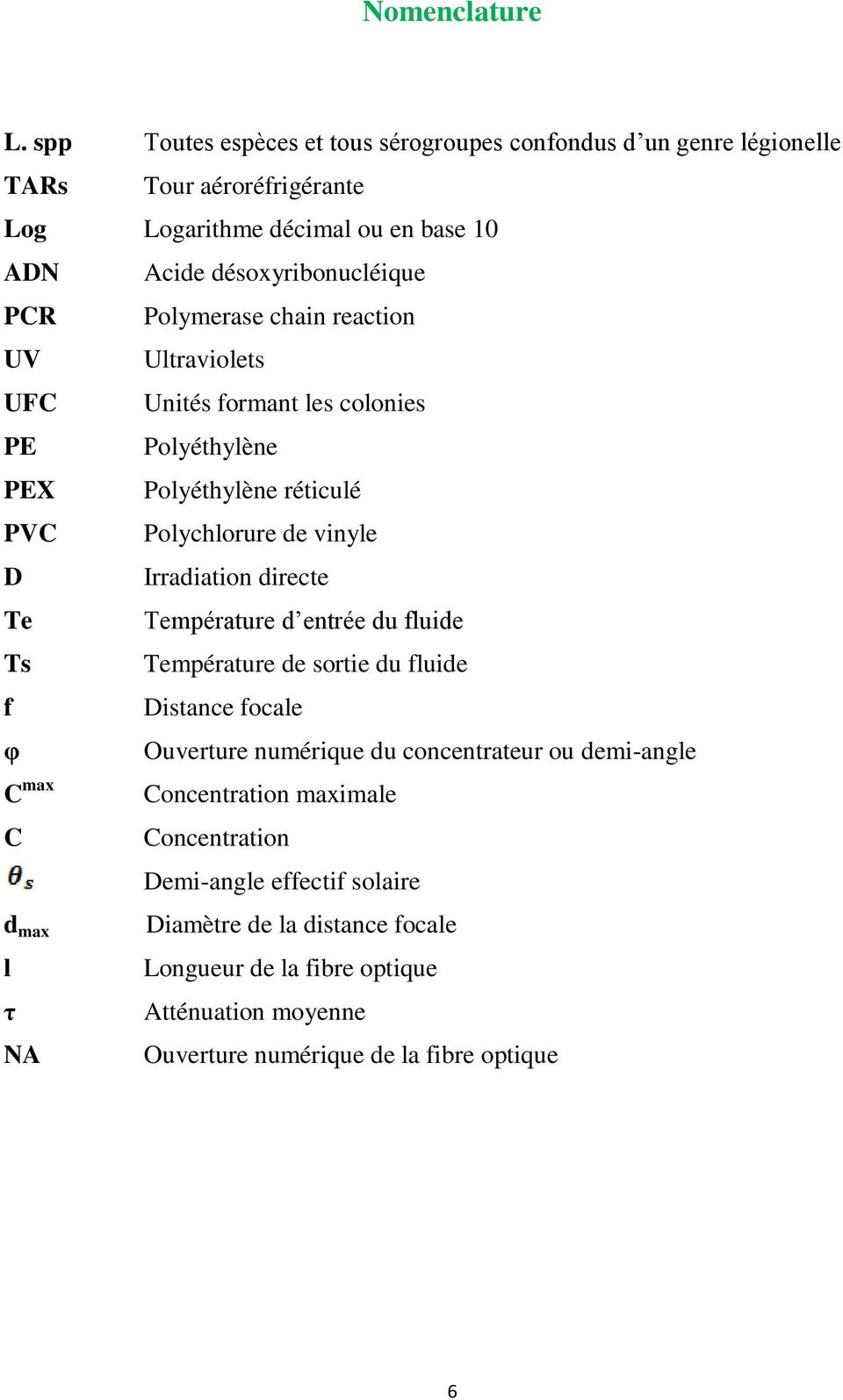 Polymerase chain reaction UV Ultraviolets UFC Unités formant les colonies PE Polyéthylène PEX Polyéthylène réticulé PVC Polychlorure de vinyle D Irradiation directe Te
