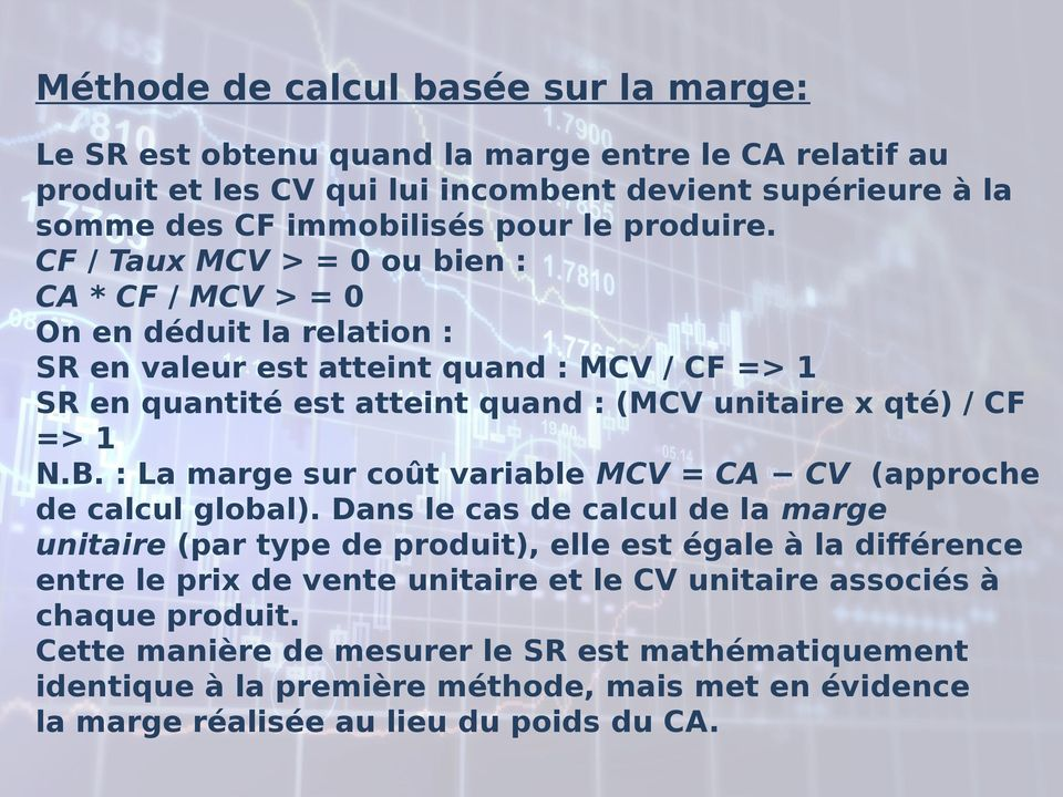 : La marge sur coût variable MCV = CA CV (approche de calcul global).