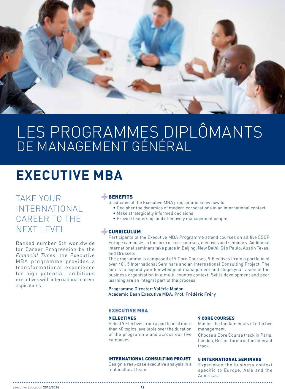 BENEFITS Graduates of the Executive MBA programme know how to Decipher the dynamics of modern corporations in an international context Make strategically informed decisions Provide leadership and