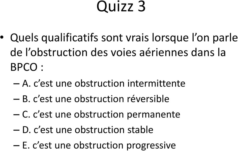 c est une obstruction intermittente B.
