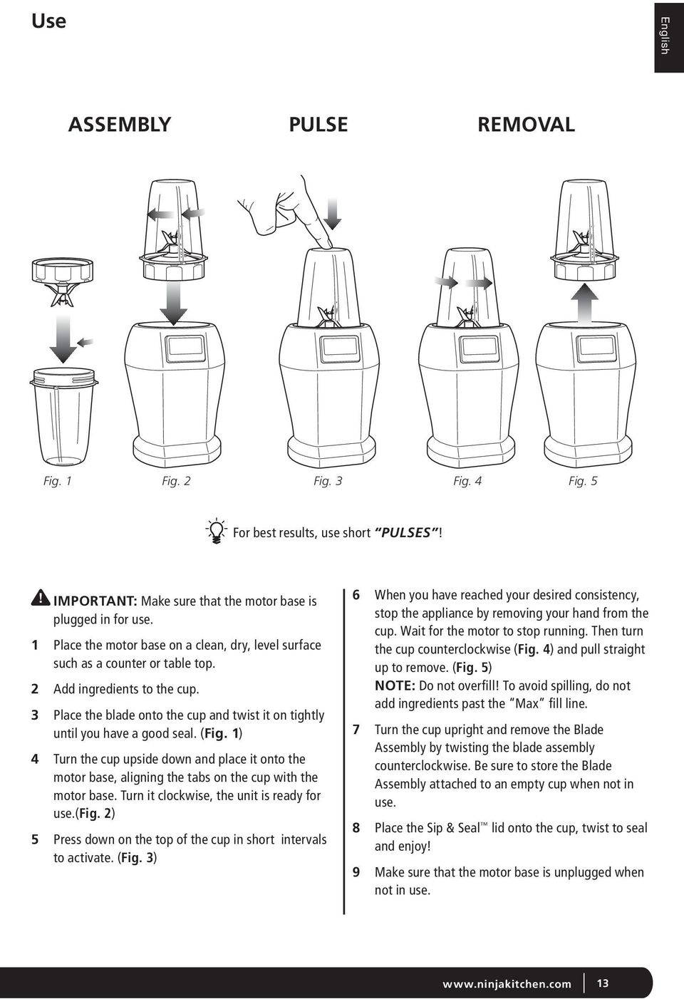 (Fig. 1) 4 Turn the cup upside down and place it onto the motor base, aligning the tabs on the cup with the motor base. Turn it clockwise, the unit is ready for use.(fig.