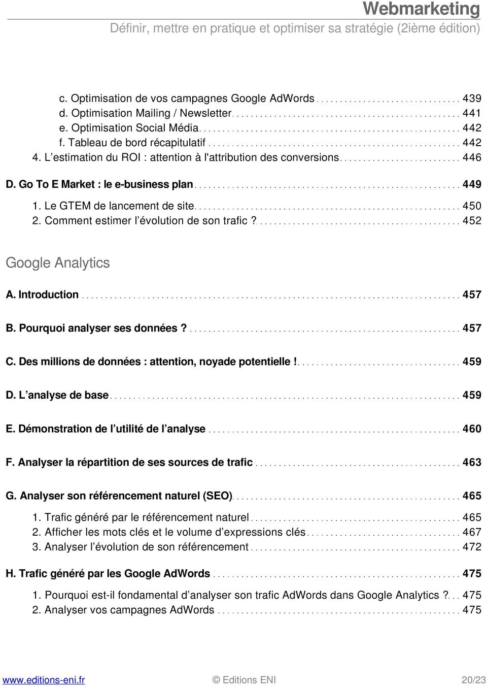 452 Google Analytics A. Introduction 457 B. Pourquoi analyser ses données? 457 C. Des millions de données : attention, noyade potentielle! 459 D. L analyse de base 459 E.