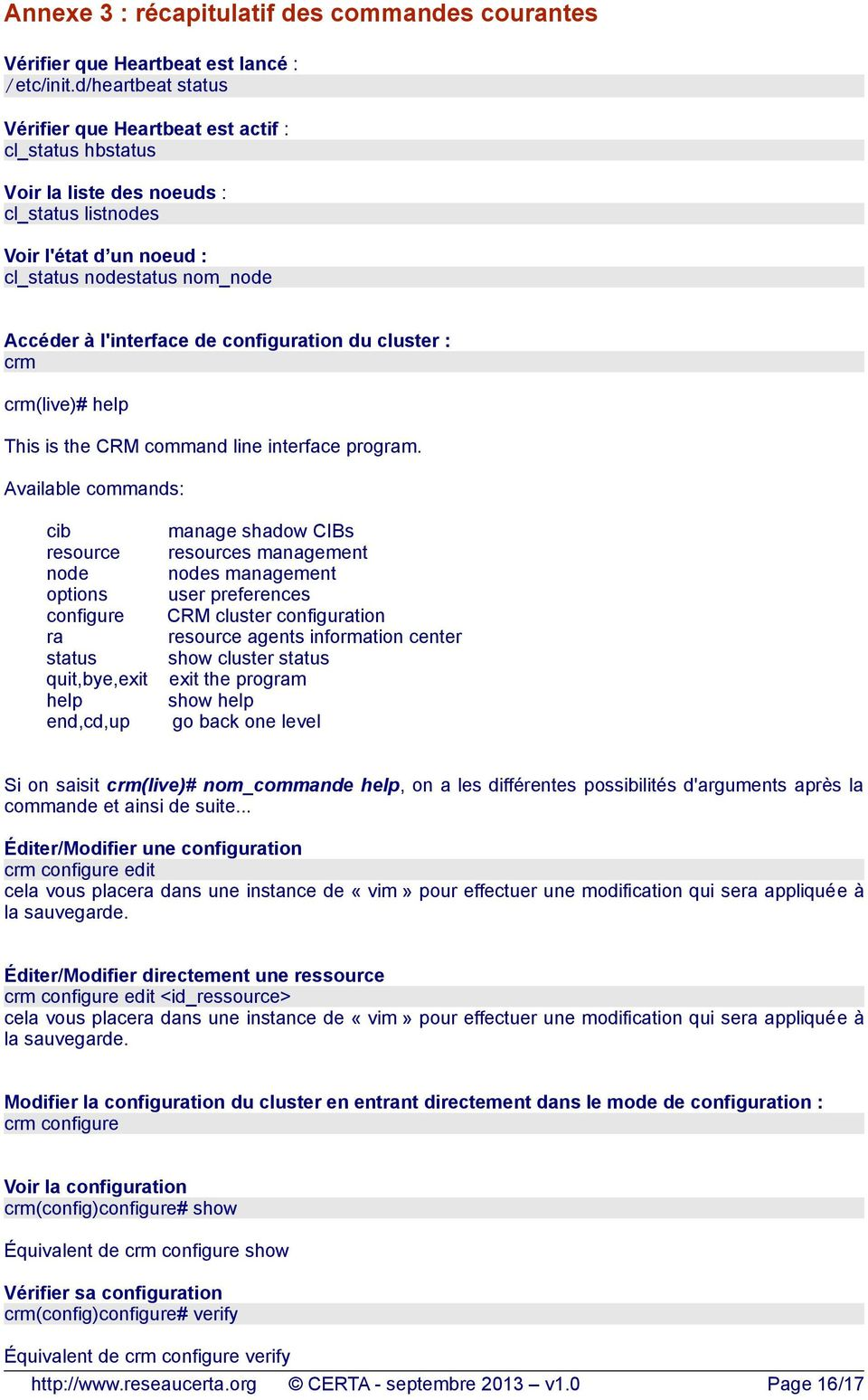 configuration du cluster : crm crm(live)# help This is the CRM command line interface program.