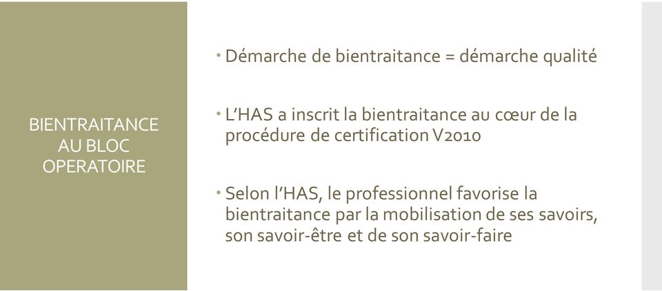 certification V2010 Selon l HAS, le professionnel favorise la