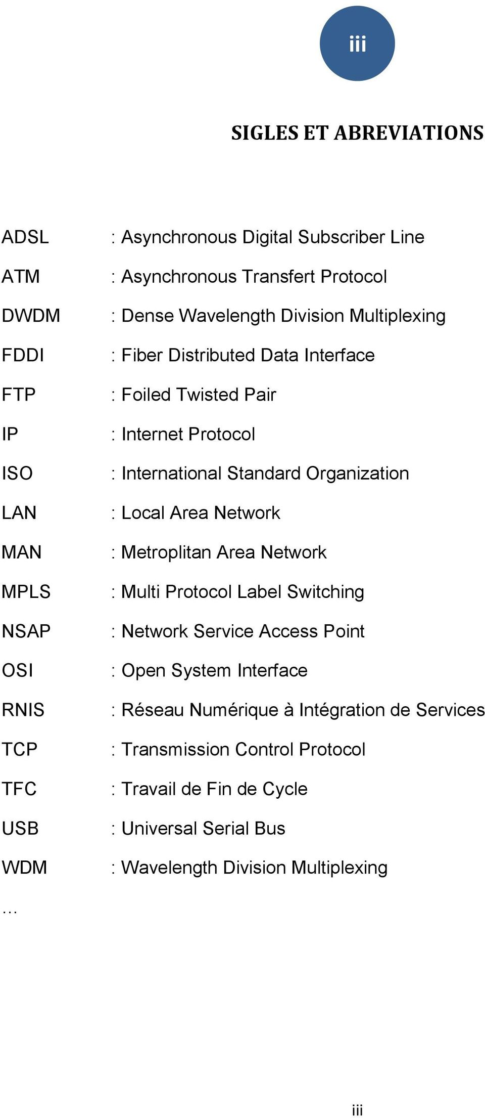 Standard Organization : Local Area Network : Metroplitan Area Network : Multi Protocol Label Switching : Network Service Access Point : Open System Interface