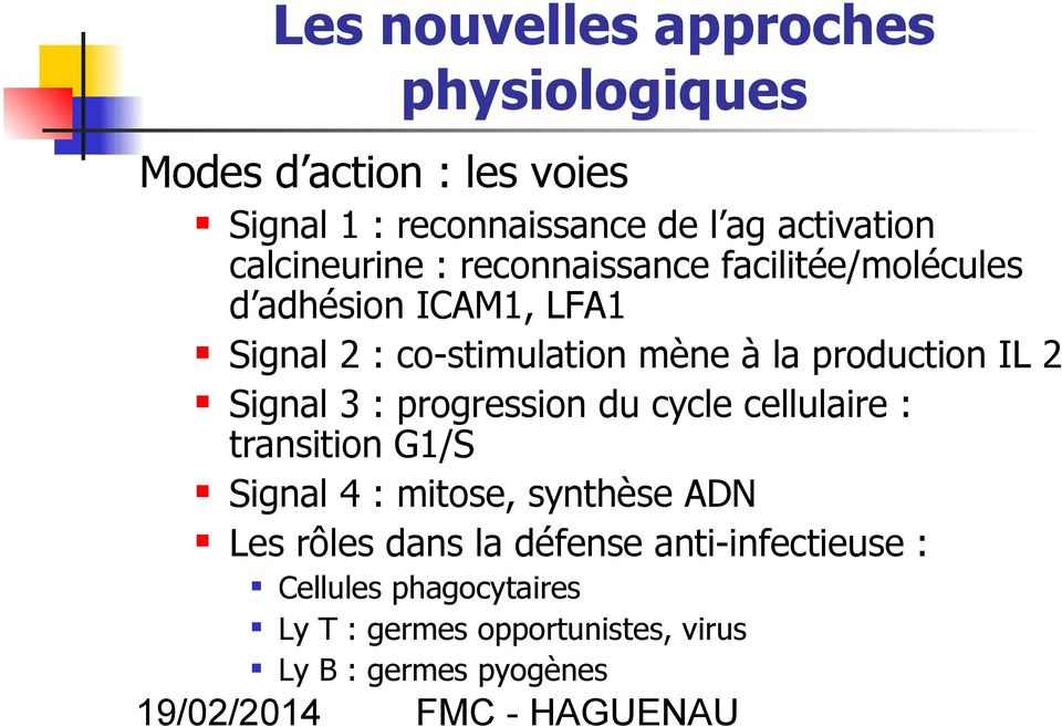 production IL 2 Signal 3 : progression du cycle cellulaire : transition G1/S Signal 4 : mitose, synthèse ADN Les