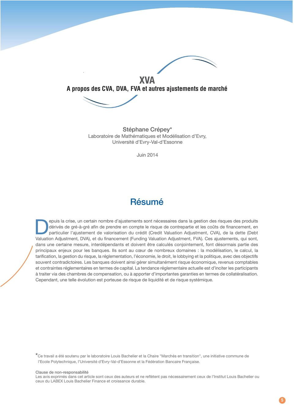 particulier l ajustement de valorisation du crédit (Credit Valuation Adjustment, CVA), de la dette (Debt Valuation Adjustment, DVA), et du financement (Funding Valuation Adjustment, FVA).