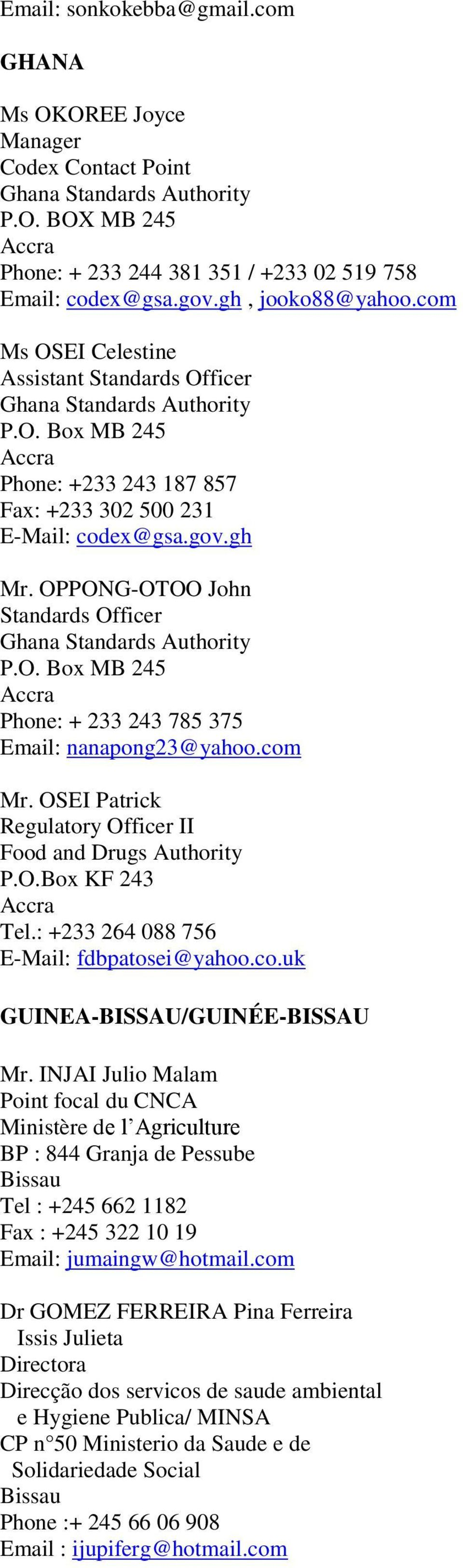 OPPONG-OTOO John Standards Officer Ghana Standards Authority P.O. Box MB 245 Accra Phone: + 233 243 785 375 Email: nanapong23@yahoo.com Mr.