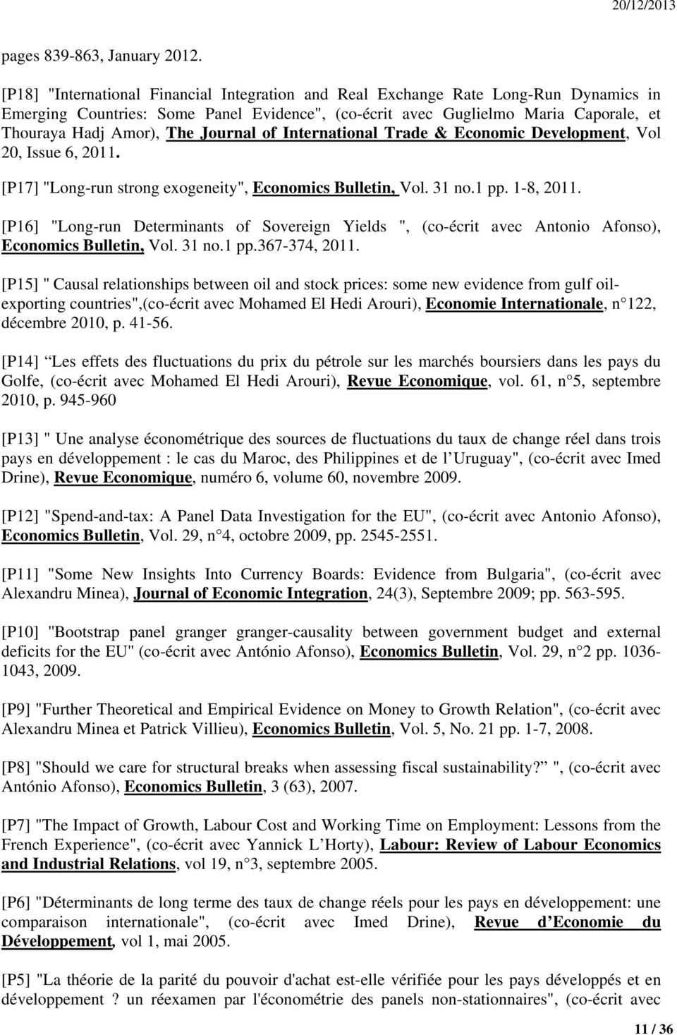 "Journal of International Trade & Economic Development, Vol 20, Issue 6, 2011. [P17] ""Long-run strong exogeneity"", Economics Bulletin, Vol. 31 no.1 pp. 1-8, 2011."