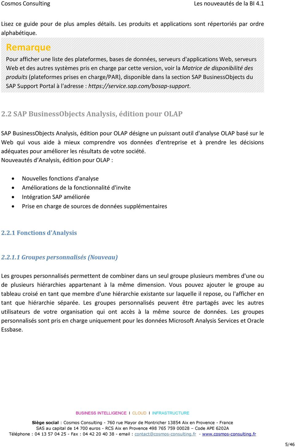 des produits (plateformes prises en charge/par), disponible dans la section SAP BusinessObjects du SAP Support Portal à l'adresse : https://service.sap.com/bosap-support. 2.