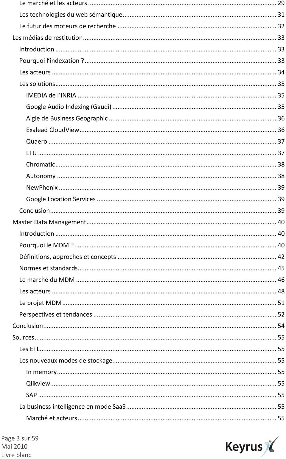 .. 38 Autonomy... 38 NewPhenix... 39 Google Location Services... 39 Conclusion... 39 Master Data Management... 40 Introduction... 40 Pourquoi le MDM?... 40 Définitions, approches et concepts.