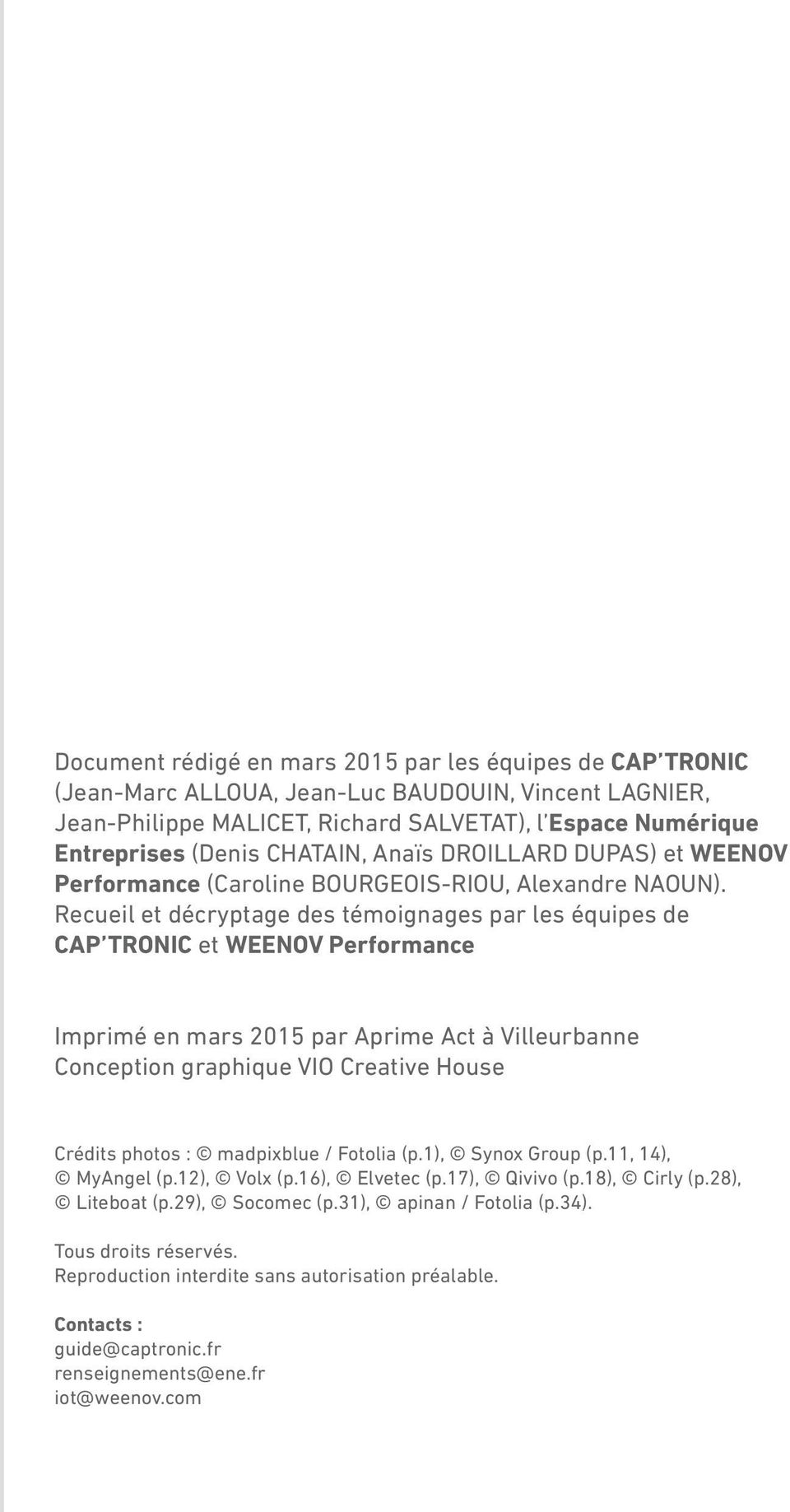 Recueil et décryptage des témoignages par les équipes de CAP TRONIC et WEENOV Performance Imprimé en mars 2015 par Aprime Act à Villeurbanne Conception graphique VIO Creative House Crédits photos :