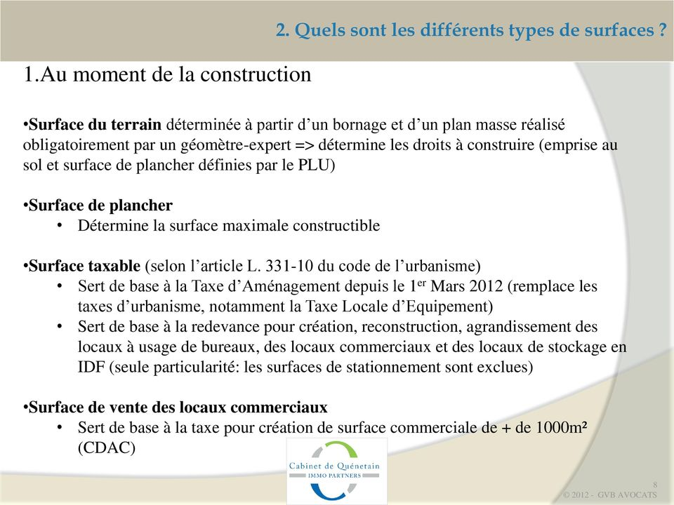 définies par le PLU) Surface de plancher Détermine la surface maximale constructible Surface taxable (selon l article L.