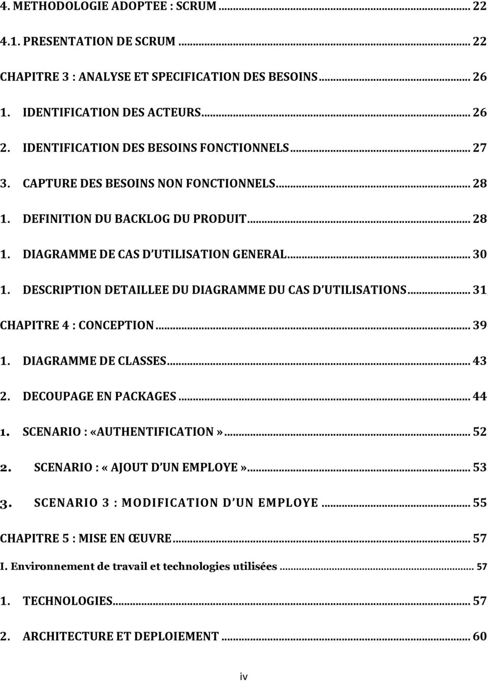DESCRIPTION DETAILLEE DU DIAGRAMME DU CAS D UTILISATIONS... 31 CHAPITRE 4 : CONCEPTION... 39 1. DIAGRAMME DE CLASSES... 43 2. DECOUPAGE EN PACKAGES... 44 1. SCENARIO : «AUTHENTIFICATION»... 52 2.