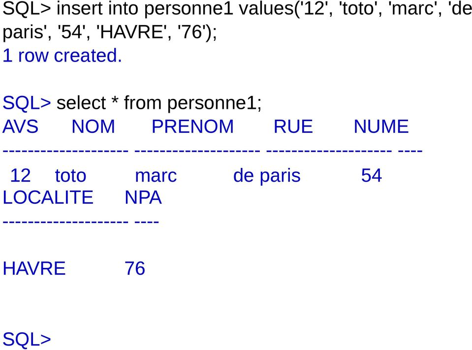 select * from personne1; AVS NOM PRENOM RUE NUME --------------------