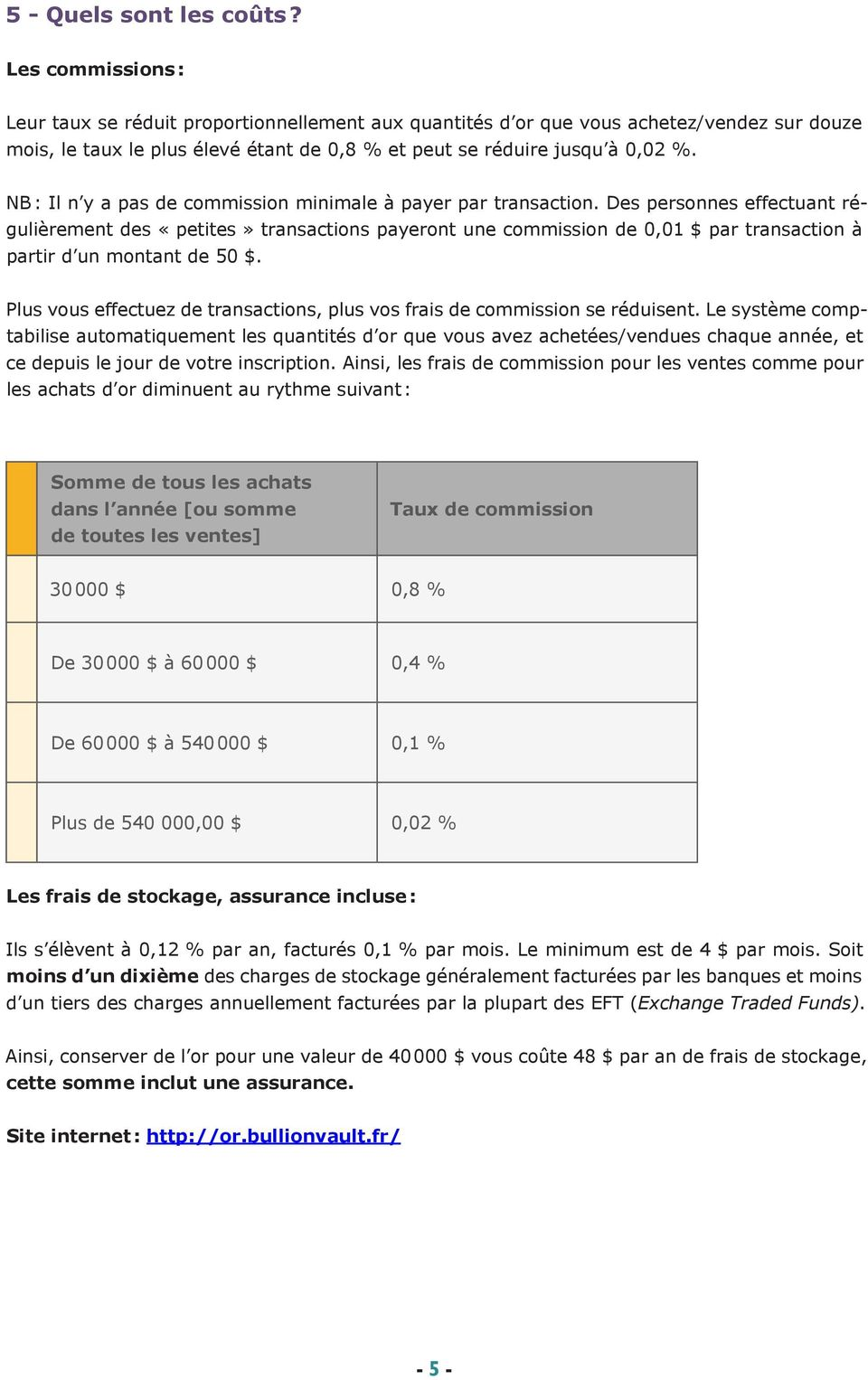 NB : Il n y a pas de commission minimale à payer par transaction.