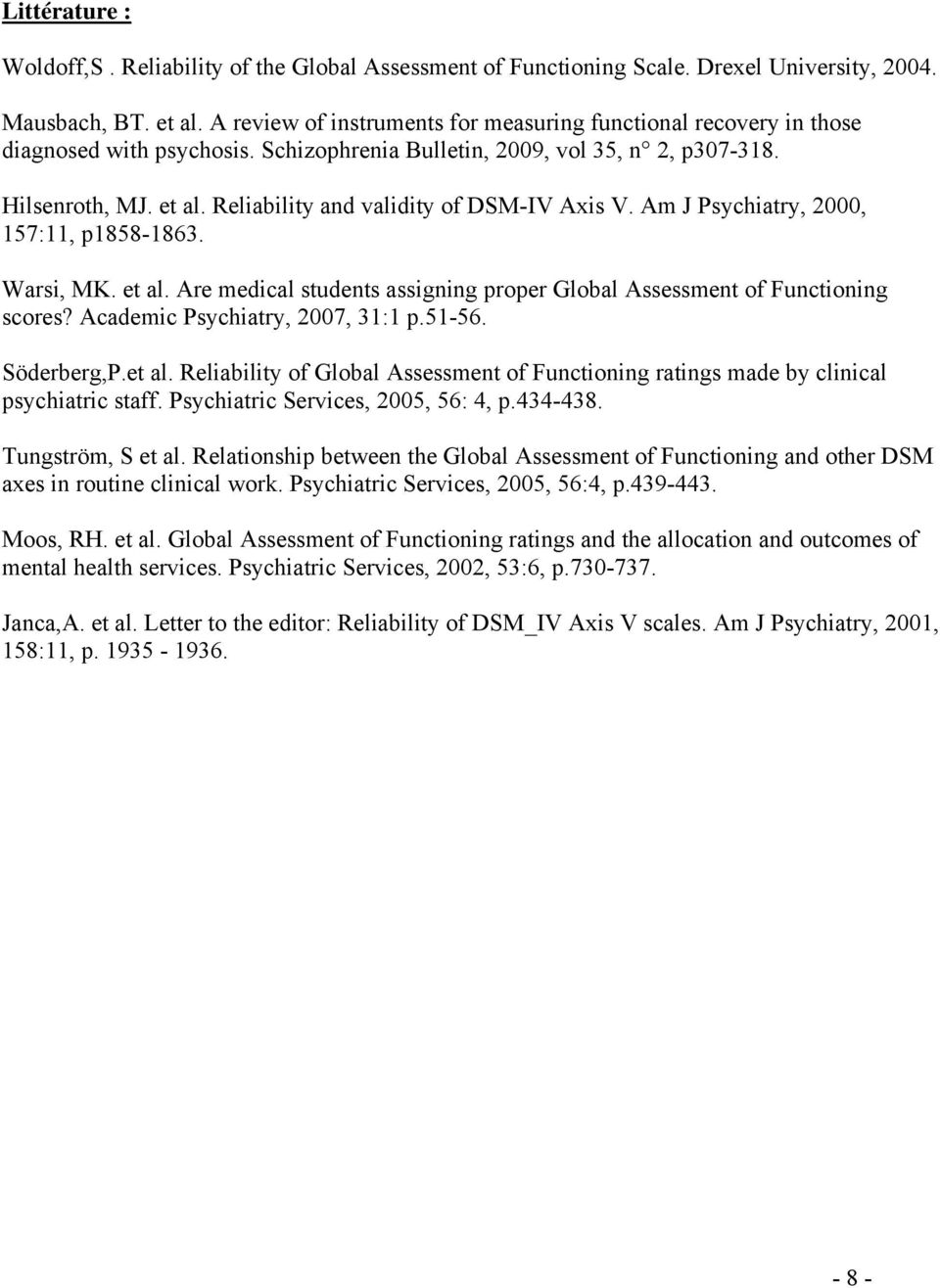 Reliability and validity of DSM-IV Axis V. Am J Psychiatry, 2000, 157:11, p1858-1863. Warsi, MK. et al. Are medical students assigning proper Global Assessment of Functioning scores?