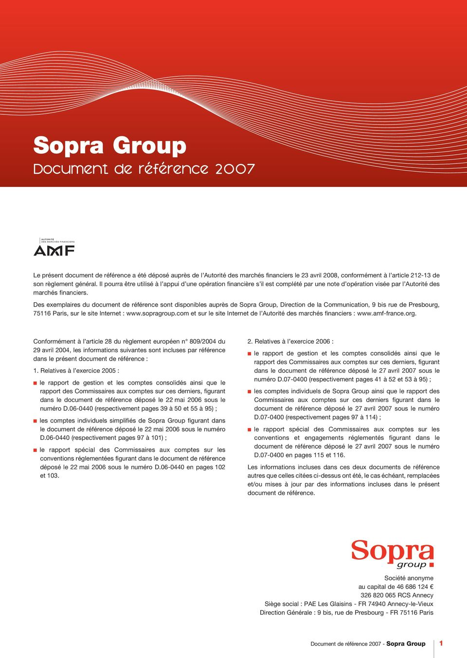 Des exemplaires du document de référence sont disponibles auprès de Sopra Group, Direction de la Communication, 9 bis rue de Presbourg, 75116 Paris, sur le site Internet : www.sopragroup.