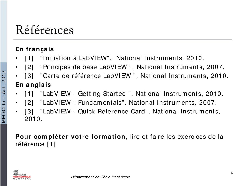 "En anglais [1] ""LabVIEW - Getting Started "", National Instruments, 2010."