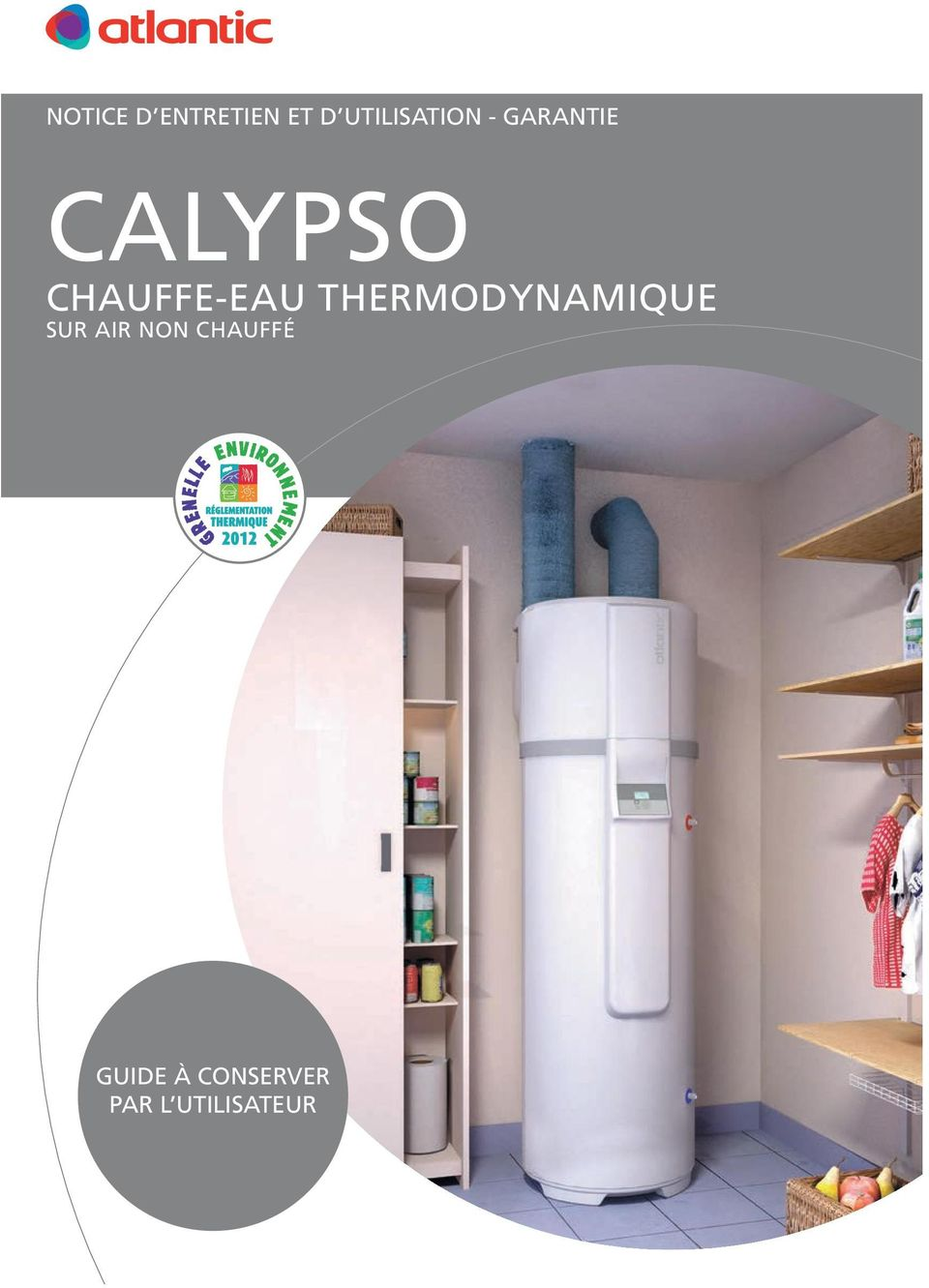 notice d entretien et d utilisation garantie calypso chauffe eau thermodynamique sur air non. Black Bedroom Furniture Sets. Home Design Ideas