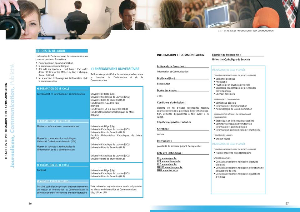 information et communication ❷ Formations de 2e cycle Master en information et communication Master en communication multilingue Université Catholique de Louvain (UCL) Master en sciences et