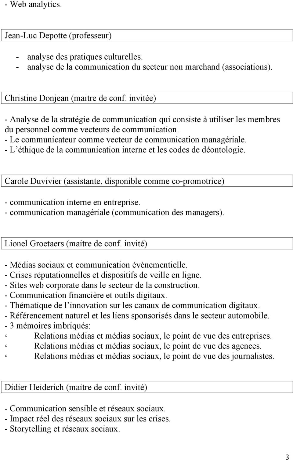 - L éthique de la communication interne et les codes de déontologie. Carole Duvivier (assistante, disponible comme co-promotrice) - communication interne en entreprise.