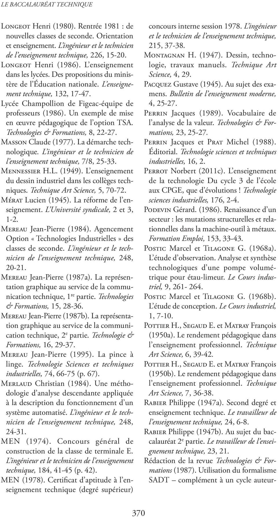 Lycée Champollion de Figeac-équipe de professeurs (1986). Un exemple de mise en œuvre pédagogique de l option TSA. Technologies & Formations, 8, 22-27. Masson Claude (1977). La démarche technologique.
