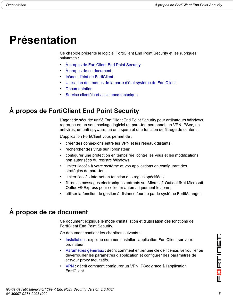 FortiClient End Point Security L agent de sécurité unifié FortiClient End Point Security pour ordinateurs Windows regroupe en un seul package logiciel un pare-feu personnel, un VPN IPSec, un