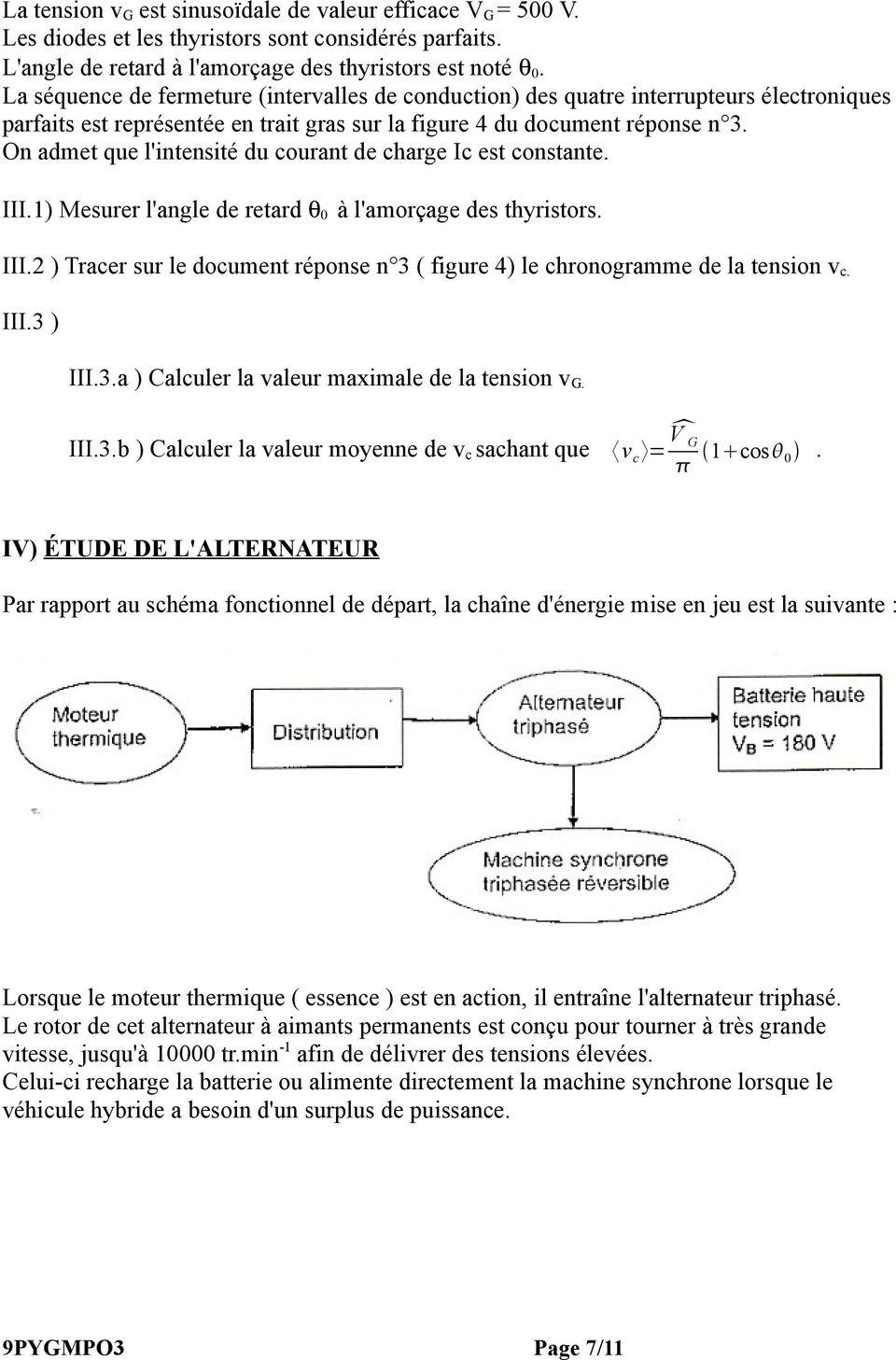 On admet que l'intensité du courant de charge Ic est constante. III.1) Mesurer l'angle de retard θ 0 à l'amorçage des thyristors. III.2 ) Tracer sur le document réponse n 3 ( figure 4) le chronogramme de la tension v c.