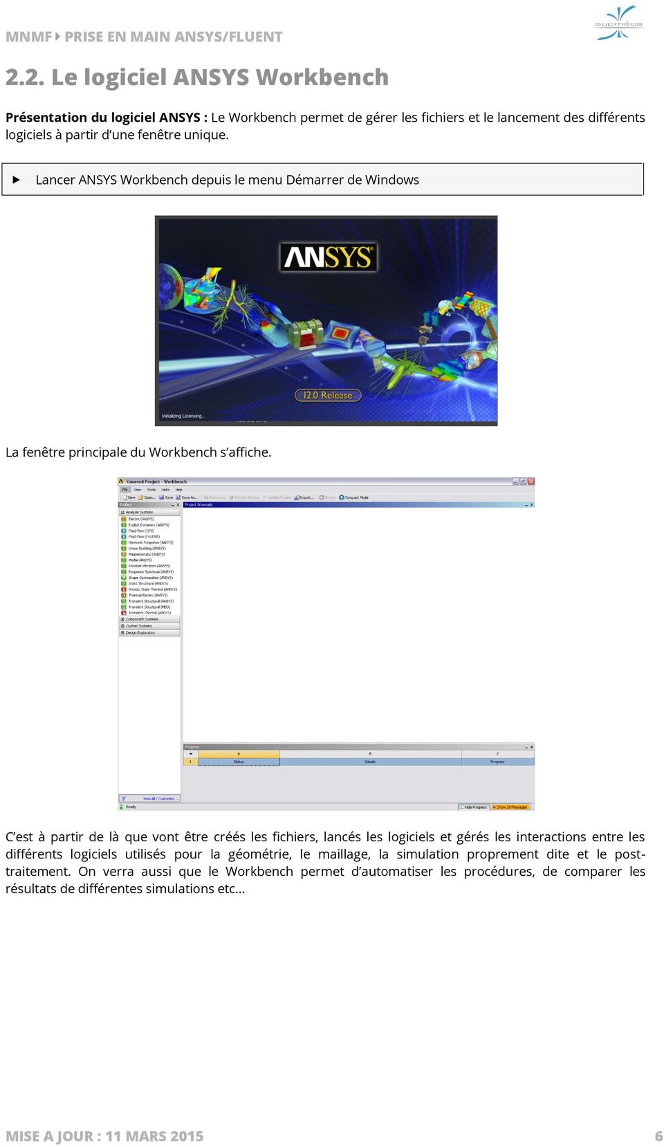 unique. Lancer ANSYS Workbench depuis le menu Démarrer de Windows La fenêtre principale du Workbench s affiche.