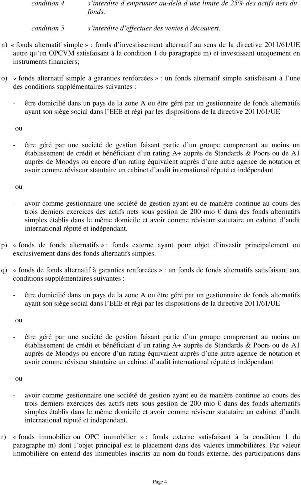 instruments financiers; o) «fonds alternatif simple à garanties renforcées» : un fonds alternatif simple satisfaisant à l une des conditions supplémentaires suivantes : - être domicilié dans un pays