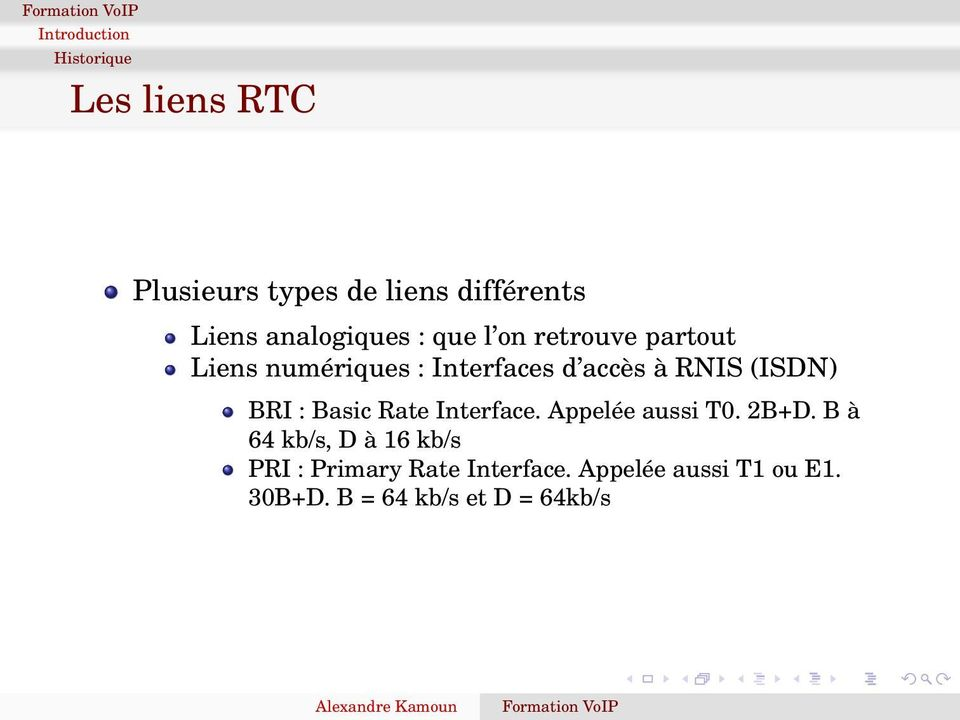 RNIS (ISDN) BRI : Basic Rate Interface. Appelée aussi T0. 2B+D.