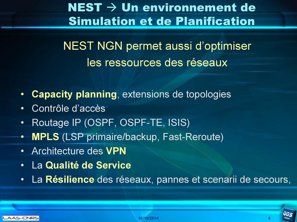 Contrôle d accès Routage IP (OSPF, OSPF-TE, ISIS) MPLS (LSP primaire/backup,