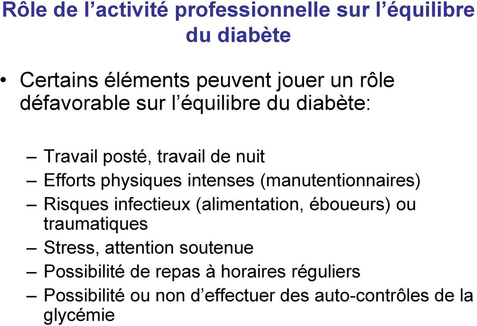 (manutentionnaires) Risques infectieux (alimentation, éboueurs) ou traumatiques Stress, attention
