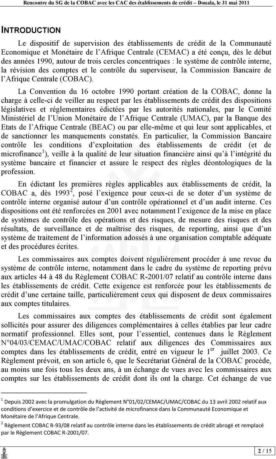 La Convention du 16 octobre 1990 portant création de la COBAC, donne la charge à celle-ci de veiller au respect par les établissements de crédit des dispositions législatives et réglementaires