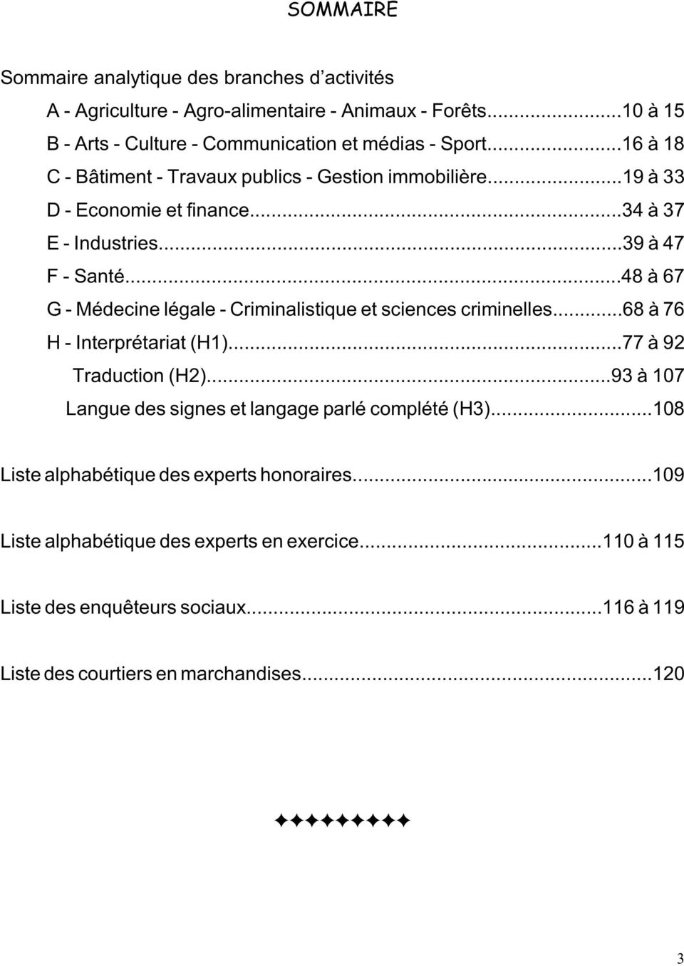 ..48 à 67 G - Médecine légale - Criminalistique et sciences criminelles...68 à 76 H - Interprétariat (H1)...77 à 92 Traduction (H2).