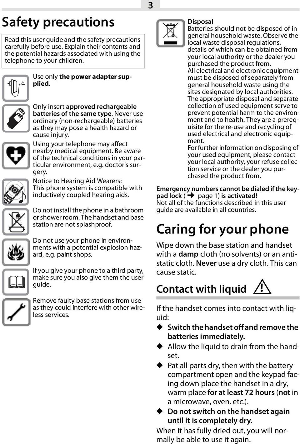 Using your telephone may affect nearby medical equipment. Be aware of the technical conditions in your particular environment, e.g. doctor's surgery.