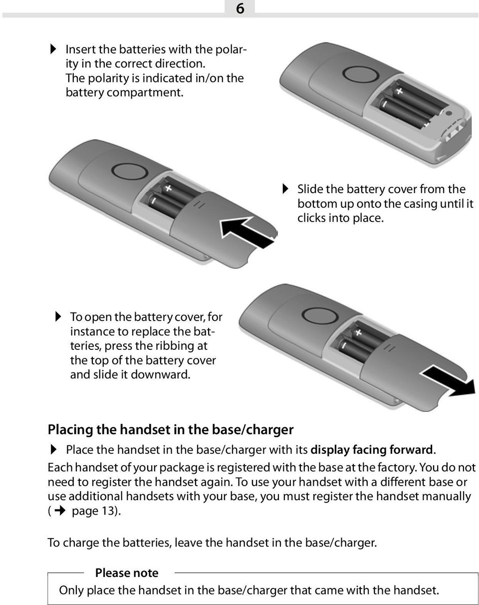 To open the battery cover, for instance to replace the batteries, press the ribbing at the top of the battery cover and slide it downward.
