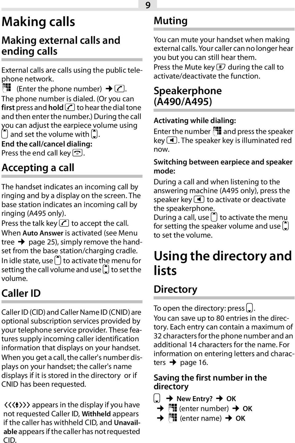 End the call/cancel dialing: Press the end call key a. Accepting a call The handset indicates an incoming call by ringing and by a display on the screen.