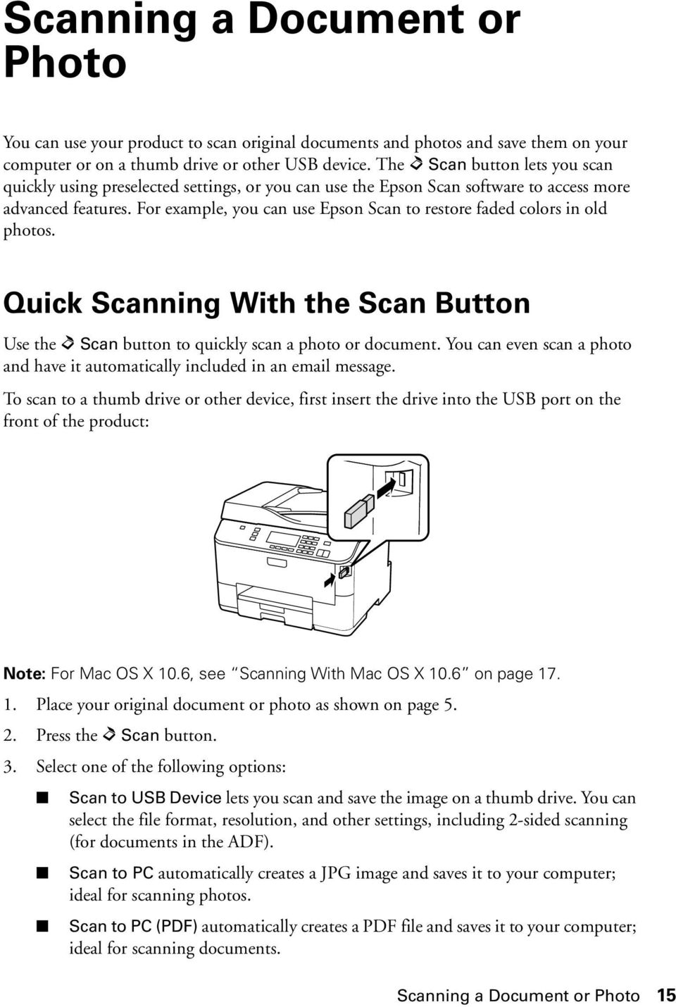 For example, you can use Epson Scan to restore faded colors in old photos. Quick Scanning With the Scan Button Use the u Scan button to quickly scan a photo or document.