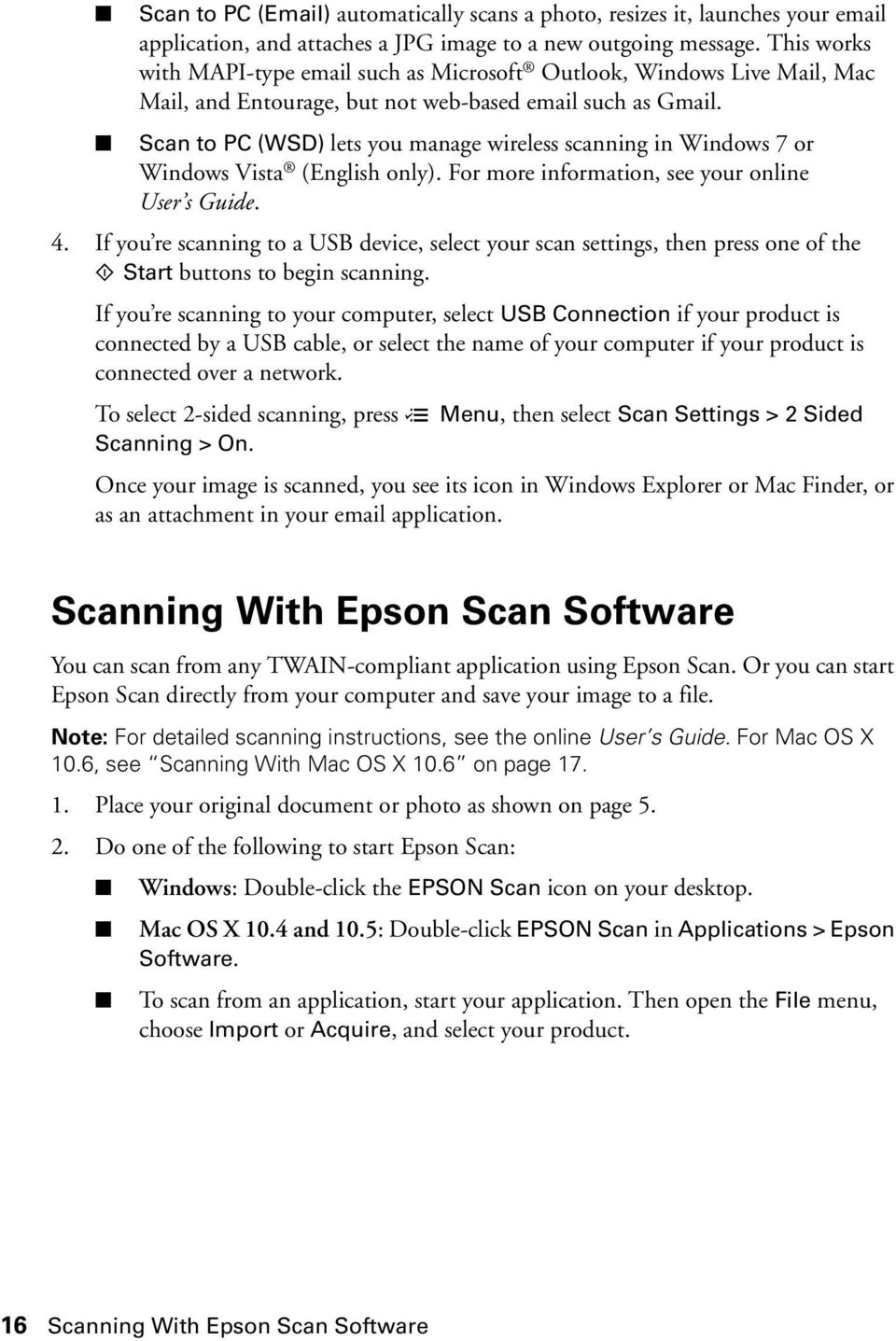Scan to PC (WSD) lets you manage wireless scanning in Windows 7 or Windows Vista (English only). For more information, see your online User s Guide. 4.