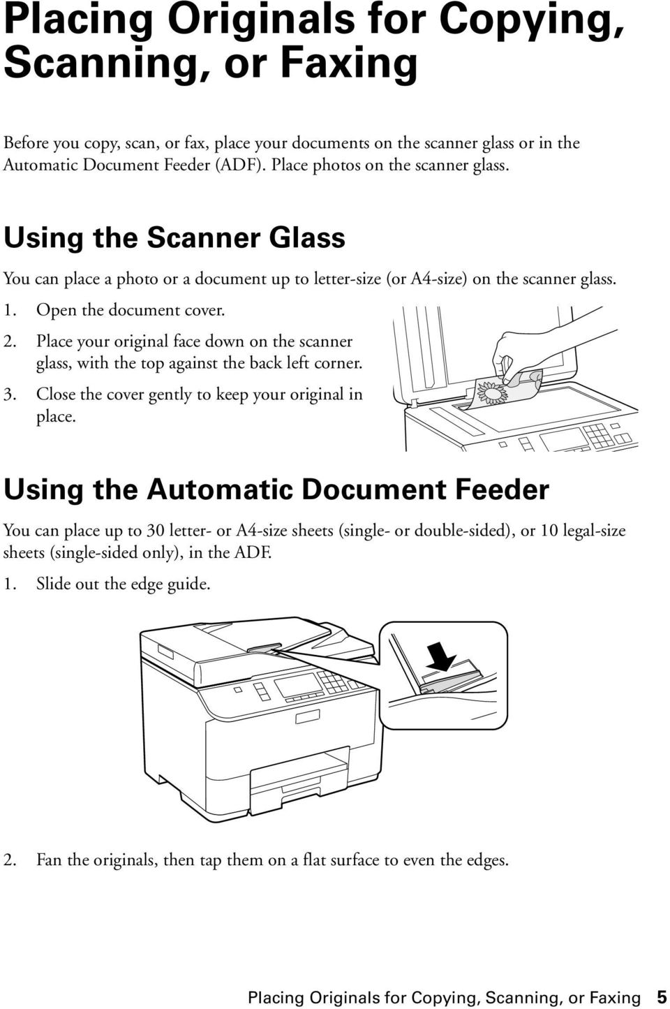 Place your original face down on the scanner glass, with the top against the back left corner. 3. Close the cover gently to keep your original in place.