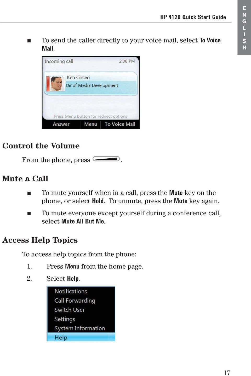Mute a Call To mute yourself when in a call, press the Mute key on the phone, or select Hold.