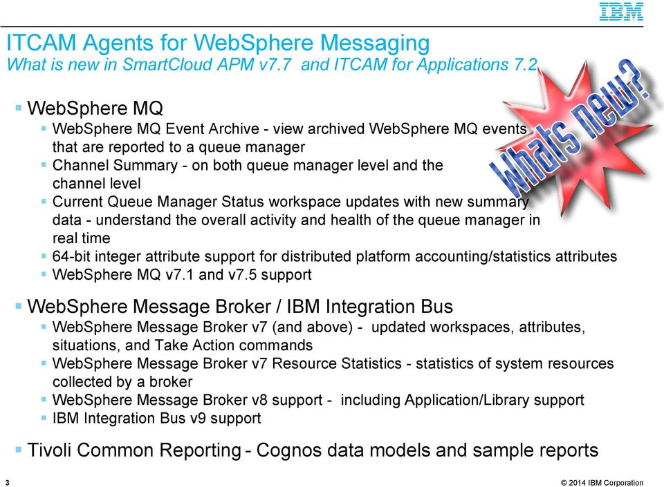 Manager Status workspace updates with new summary data - understand the overall activity and health of the queue manager in real time 64-bit integer attribute support for distributed platform